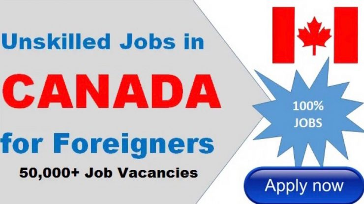Latest Unskilled Jobs in Canada for Foreigners